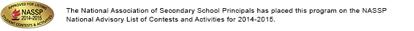 The National Association of Secondary School Principals has placed this program on the NASSP National Advisory List of Contests and Activities for 2014-2015.